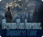 Beyond the Invisible: Darkness Came igrica