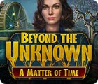 Beyond the Unknown: A Matter of Time igrica