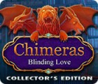 Chimeras: Blinding Love Collector's Edition igrica