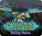 Chimeras: Wailing Waters igrica
