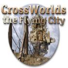 Crossworlds: The Flying City igrica