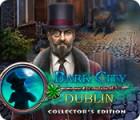 Dark City: Dublin Collector's Edition igrica