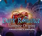 Dark Romance: Vampire Origins Collector's Edition igrica