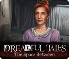 Dreadful Tales: The Space Between igrica