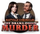 Eastville Chronicles: The Drama Queen Murder igrica