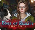 Edge of Reality: Great Deeds igrica