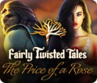 Fairly Twisted Tales: The Price Of A Rose igrica